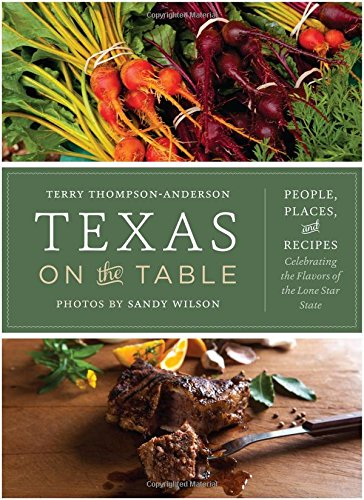 Texas on the Table: People, Places, and Recipes Celebrating the Flavors of the Lone Star State by Terry Thompson-Anderson