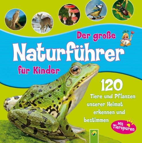 Der große Naturführer für Kinder: 120 Tiere und Pflanzen unserer Heimat erkennen und bestimmen. Mit Tierspuren