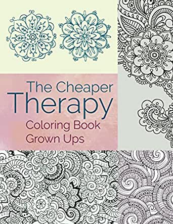 The cheaper therapy coloring book grown ups coloring Coloring books for adults on amazon