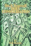 Do It Yourself Debt Consolidation, D. R. Bonds, 1419650637