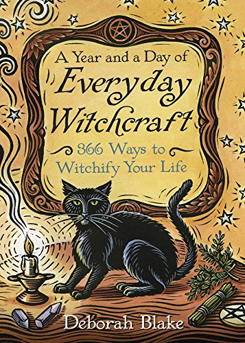 A Year and a Day of Everyday Witchcraft: 366 Ways to Witchify Your Life from Llewellyn Publications
