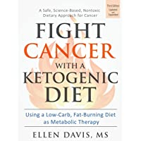Fight Cancer with a Ketogenic Diet, Third Edition: Using a Low-Carb, Fat-Burning...