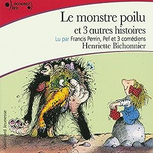 Le monstre poilu et trois autres histoires | Livre audio Auteur(s) : Henriette Bichonnier Narrateur(s) : Francis Perrin, Max de Bley, Pierre Junière, William Pinville
