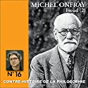 Contre-histoire de la philosophie 16.2 : Freud Speech by Michel Onfray Narrated by Michel Onfray