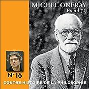 Contre-histoire de la philosophie 16.2 : Freud | Michel Onfray
