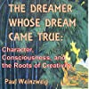 The Dreamer Whose Dream Came True: Character, Consciousness, and the Roots of Creativity