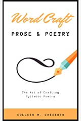 Word Craft: Prose & Poetry: The Art of Crafting Syllabic Poetry Kindle Edition