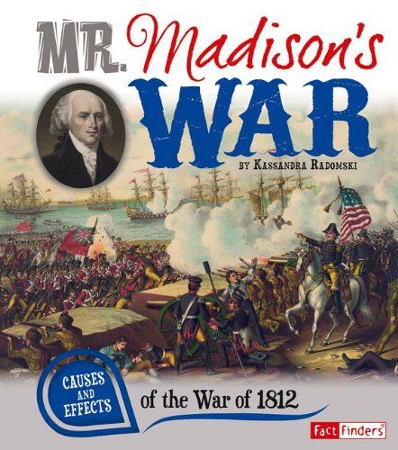 Mr. Madison's War: Causes and Effects of the War of 1812 (Cause and Effect)