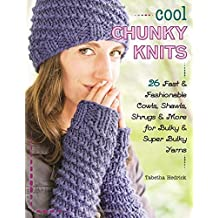Cool Chunky Knits: 26 Fast & Fashionable Cowls, Shawls, Shrugs & More for Bulky & Super Bulky Yarns by Tabetha Hedrick (2016-07-01)