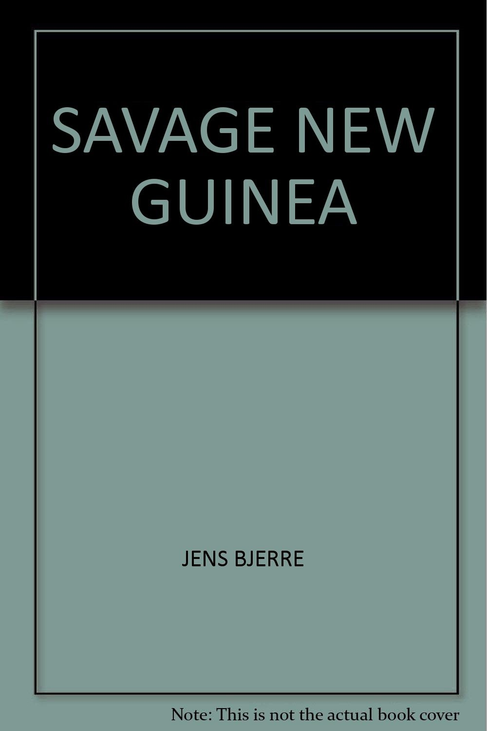 Savage New Guinea, Bjerre, Jens.