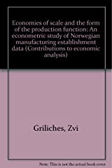 Economies of scale and the form of the production function;: An econometric study of Norwegian manufacturing establishment data (Contributions to economic analysis) Hardcover