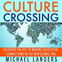 Culture Crossing: Discover the Key to Making Successful Connections in the New Global Era Audiobook by Michael Landers Narrated by Tom Dheere