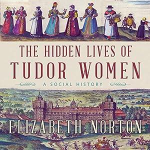 The Hidden Lives of Tudor Women Audiobook