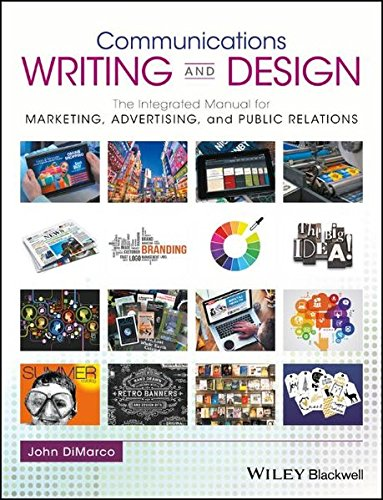 Communications Writing and Design: The Integrated Manual for Marketing, Advertising, and Public Relations
