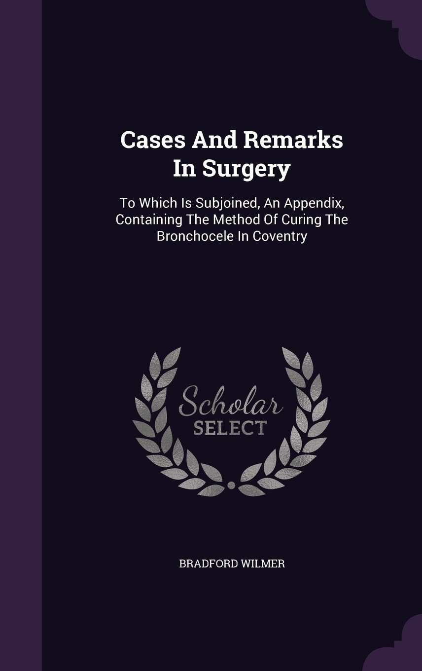 Download Cases And Remarks In Surgery: To Which Is Subjoined, An Appendix, Containing The Method Of Curing The Bronchocele In Coventry ebook
