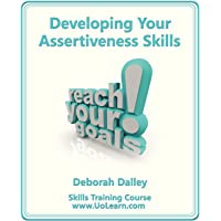 Developing Your Assertiveness Skills and Confidence in Your Communication to Achieve Success: How to Build Your…