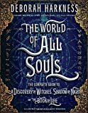 #4: The World of All Souls: The Complete Guide to A Discovery of Witches, Shadow of Night, and The Book of Life (All Souls Trilogy)