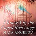 I Know Why the Caged Bird Sings Hörbuch von Maya Angelou Gesprochen von: Maya Angelou