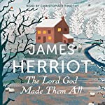 The Lord God Made Them All: The Classic Memoirs of a Yorkshire Country Vet | James Herriot