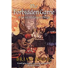 The Forbidden Game: A Social History of Drugs