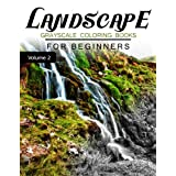 Landscapes GRAYSCALE Coloring Books for beginners Volume 2: Grayscale Photo Coloring Book for Grown Ups (Landscapes Fantasy Coloring)