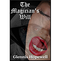 THE MAGICIAN'S WILL (Tormenting the Arch Mistress): An Erotic Horror Story (English Edition)