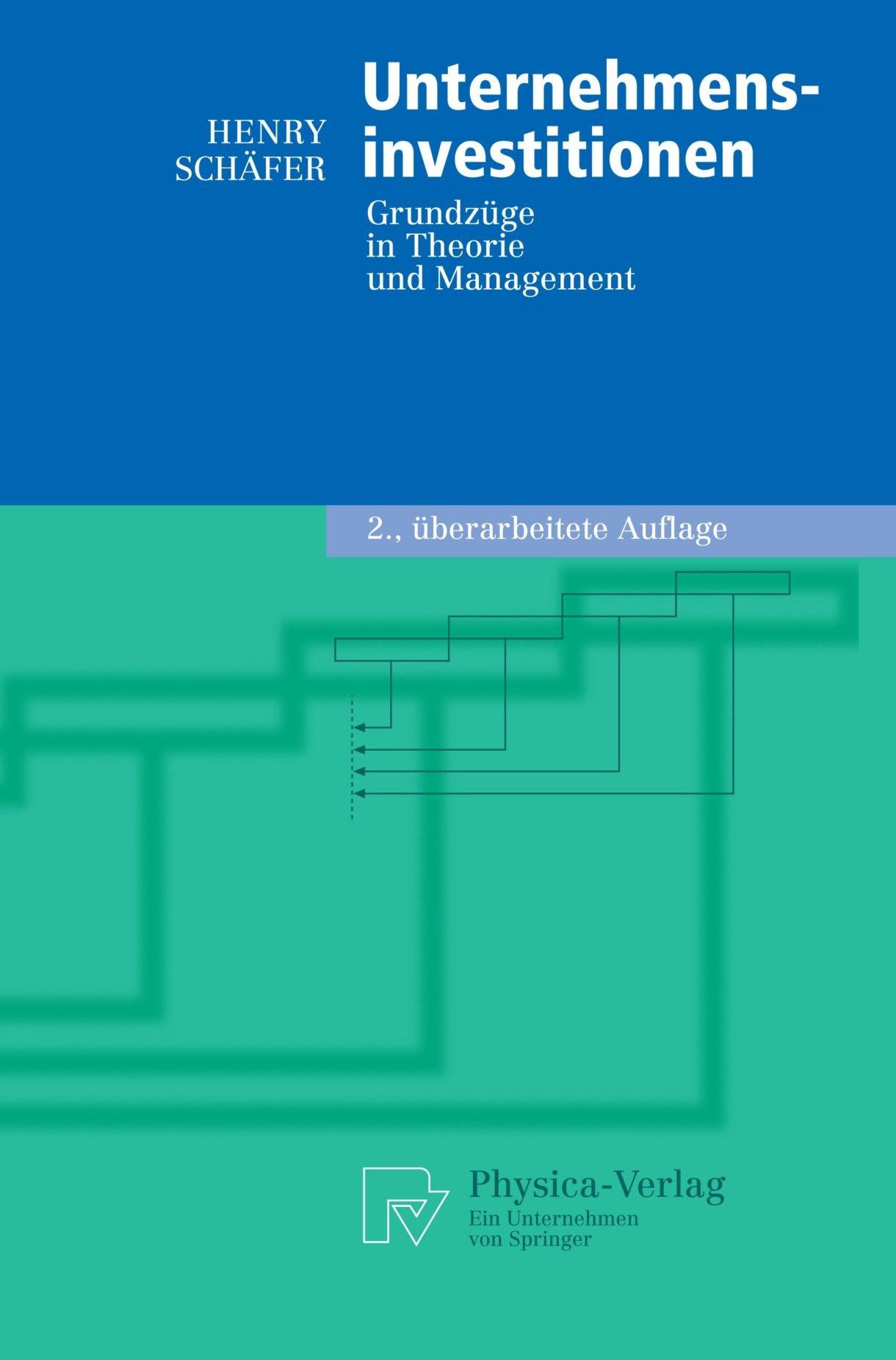 Unternehmensinvestitionen: Grundzüge in Theorie und Management (Physica-Lehrbuch) (German Edition)