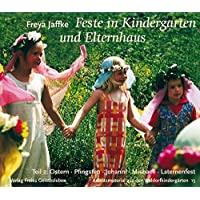 Feste in Kindergarten und Elternhaus: Teil 2: Ostern, Pfingsten, Johanni, Michaeli, Laternenfest (Arbeitsmaterial aus den Waldorfkindergärten)