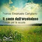 Il canto dell'arcobaleno: Poesie per la scuola   Franco Emanuele Carigliano