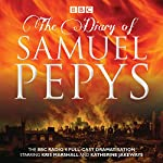 The Diary of Samuel Pepys: The BBC Radio 4 Full-Cast Dramatisation | Samuel Pepys,Hattie Naylor