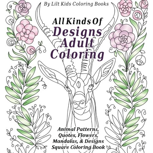 all-kinds-of-designs-adult-coloring-animal-patterns-quotes-flowers-mandalas-designs-square-coloring-book-beautiful-square-adult-coloring-books-volume-28