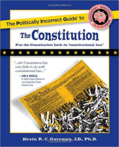 The politically incorrect guide to the constitution politically the politically incorrect guide to the constitution politically incorrect guides the politically incorrect guides kevin r c gutzman 9781596985056 fandeluxe Image collections