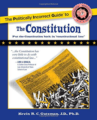The Politically Incorrect Guide to the Constitution (Politically Incorrect Guides) (The Politically Incorrect Guides)