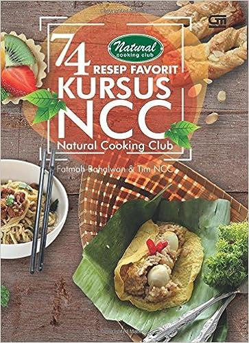Resep Favorit Kursus Ncc Natural Cooking Club Indonesian Edition Fatmah Bahalwan  Amazon Com Books