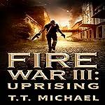 Fire War III: Uprising: Fire War Trilogy, Book 3 | T.T. Michael