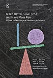 Teach Better, Save Time, and Have More Fun : A Guide to Teaching and Mentoring in Science, Beuning, Penny J. and Besson, Dave Z., 0963350498