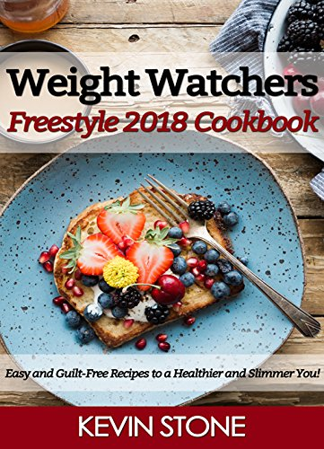 Weight Watchers Freestyle Cookbook 2018: Best WW SmartPoints Recipes 2018, Lose Weight Rapidly While Enjoy Delicious WW Freestyle Recipes by KEVIN STONE