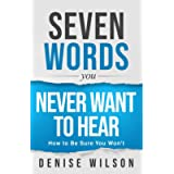 Seven Words You Never Want to Hear: How to Be Sure You Won't