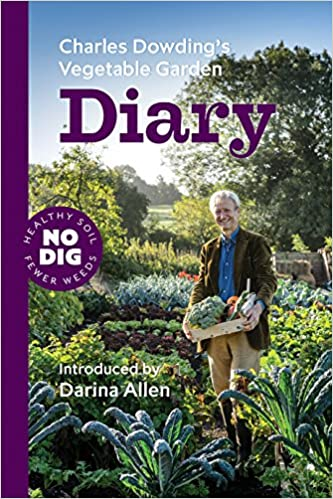 Charles Dowdingu0027s Vegetable Garden Diary: No Dig, Healthy Soil, Fewer Weeds:  Amazon.co.uk: Charles Dowding, Lucy Or Robert, Elisabeth Ingles, ...