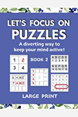 Let's Focus on Puzzles: A diverting way to keep your mind active! Book 2: A second gentle activity book for older adults with mild dementia, memory loss, or difficulty concentrating Paperback
