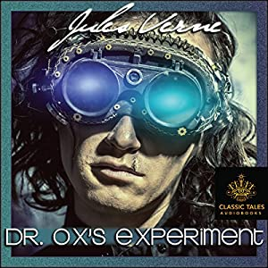 Dr Ox's Experiment [Classic Tales Edition] Audiobook