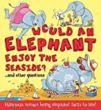 What If: Would an Elephant Enjoy the Seaside?: Hilarious scenes bring elephant facts to life (What if a)