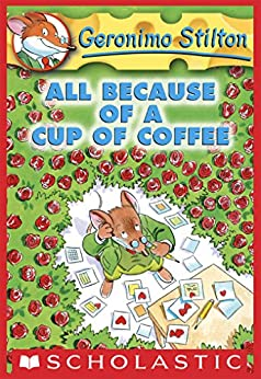 Geronimo Stilton #10: All Because of a Cup of Coffee by [Stilton, Geronimo]
