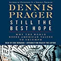 Still the Best Hope: Why the World Needs American Values to Triumph Audiobook by Dennis Prager Narrated by Erik Bergman