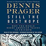 Still the Best Hope: Why the World Needs American Values to Triumph | Dennis Prager