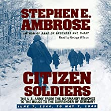 Citizen Soldiers: The U.S. Army from the Normandy Beaches to the Bulge to the Surrender of Germany Audiobook by Stephen E. Ambrose Narrated by George Wilson