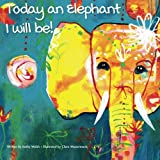 Today an Elephant I Will Be!