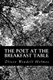 The Poet at the Breakfast Table, Oliver Wendell Holmes, 1484027078