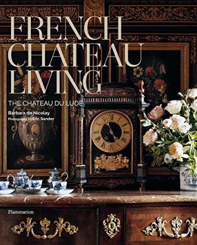 French Chateau Living: The Château du (Decorating Western Style Ideas)