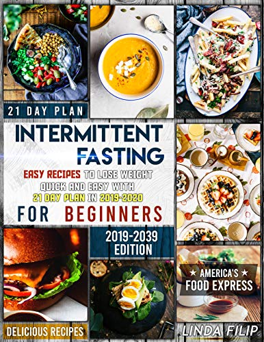 Intermittent Fasting: Easy Recipes to Lose Weight Quick and Easy With 21 Day Meal Plan in 2019-2020 For Beginners by [Filip, Linda, Express, America's Food]